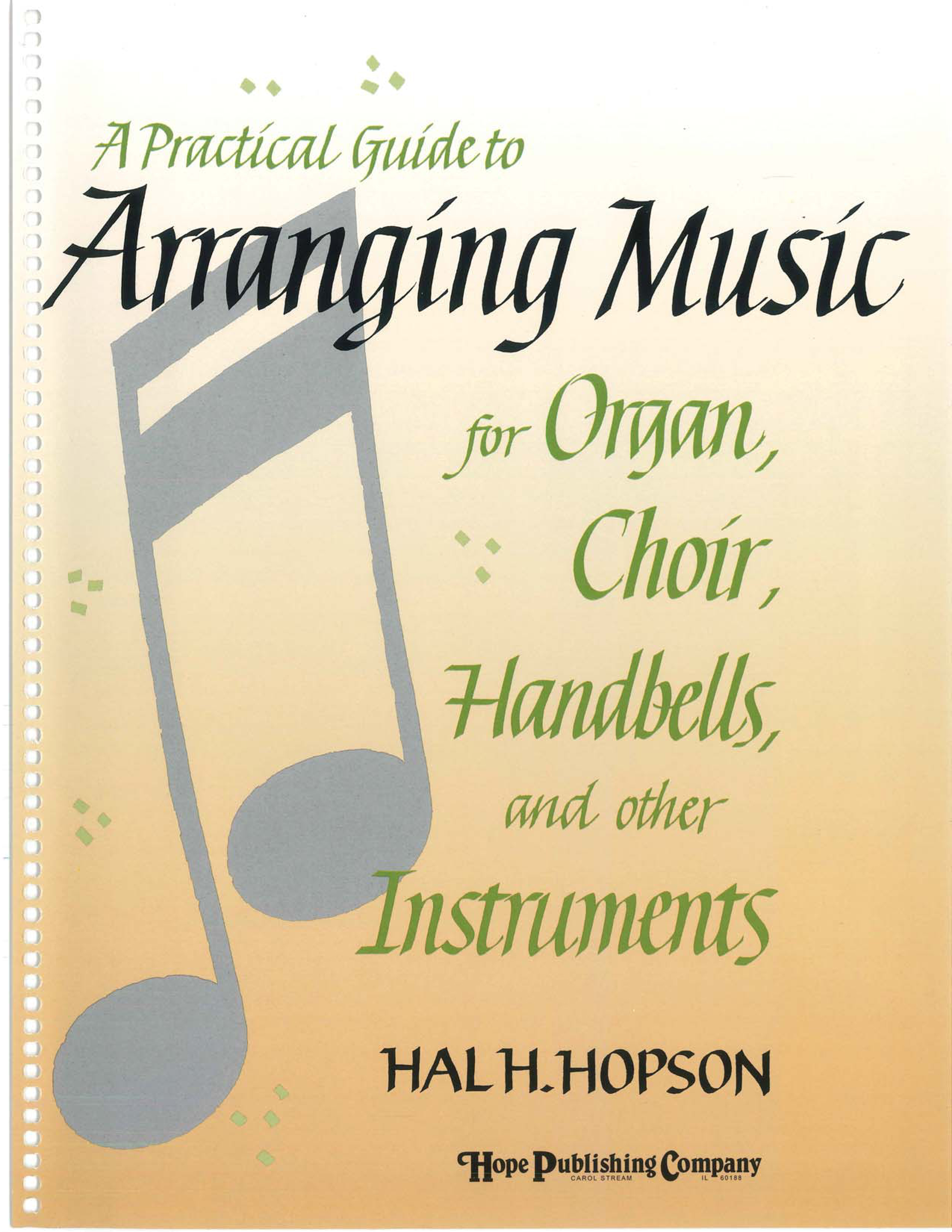 Practical Guide to Arranging Music for Organ Choir Handbells and Other Instrumen Cover Image