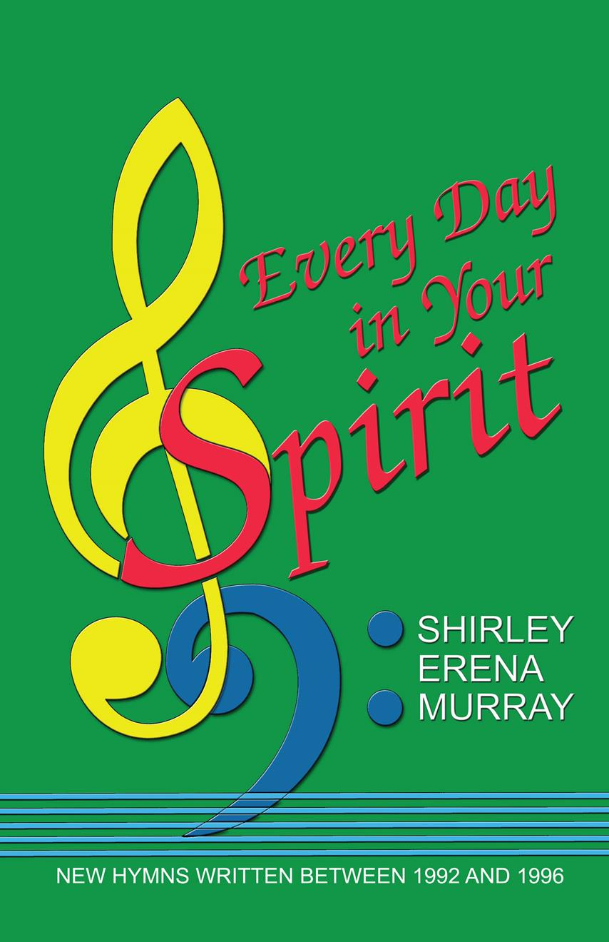 Every Day in Your Spirit  - Shirley Erena Murray Hymn Collection Cover Image