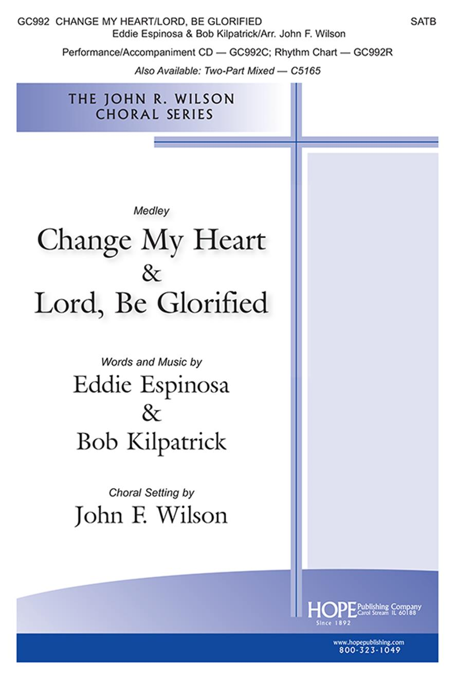 Change My Heart-Lord Be Glorified - SATB Cover Image