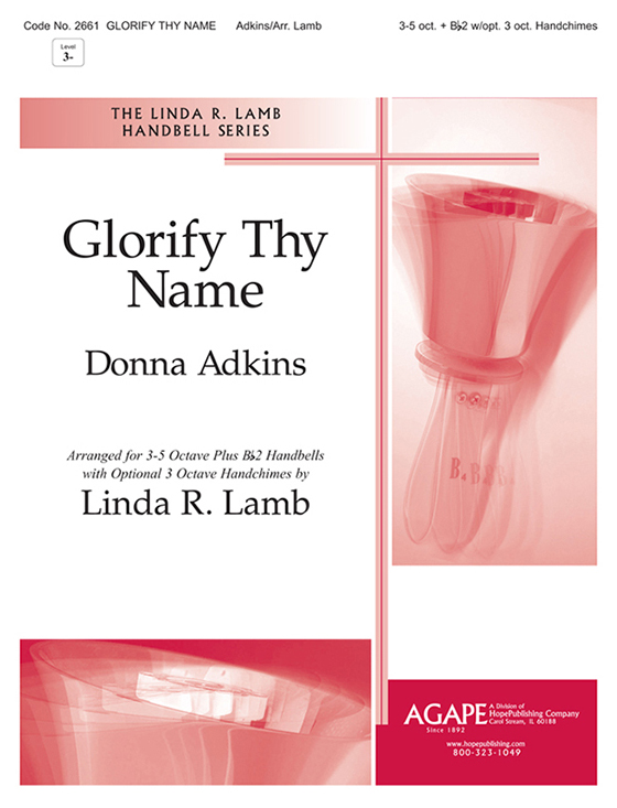 Glorify Thy Name - 3-5 Oct. + B-flat 2 w-opt. 3 Oct. Handchimes Cover Image
