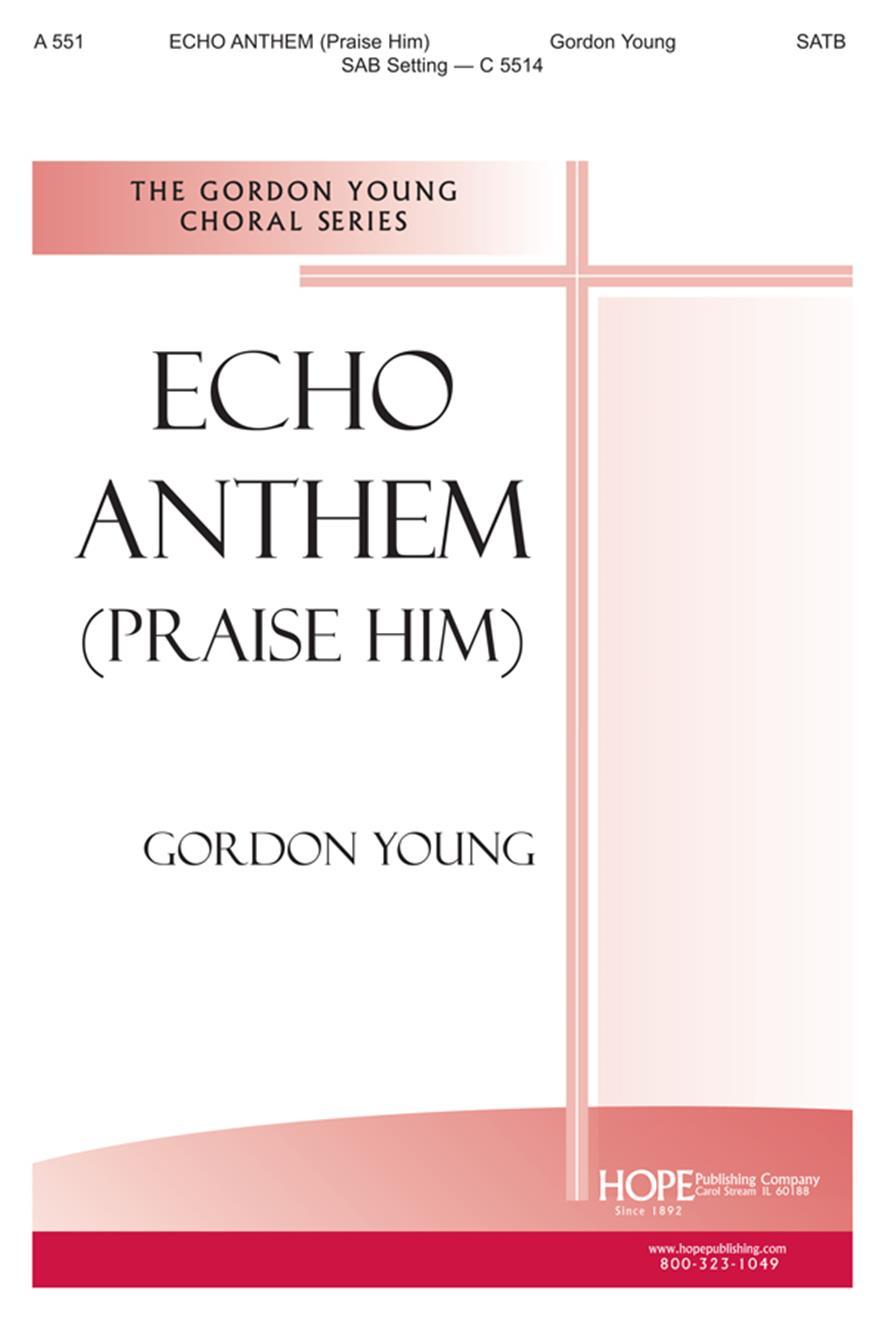 Echo Anthem (Praise Him) - SATB Cover Image