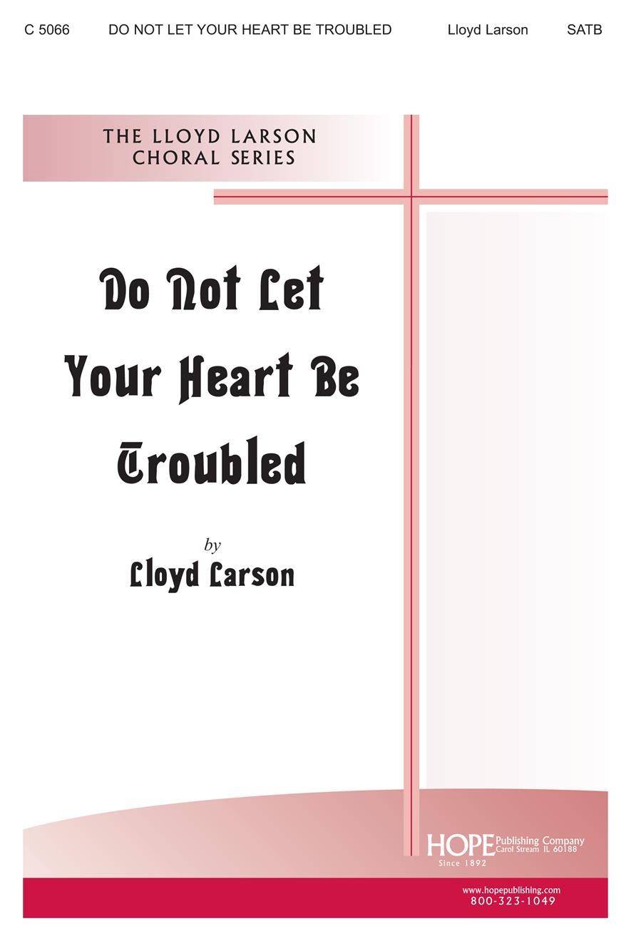 Do Not Let Your Heart Be Troubled - SATB Cover Image