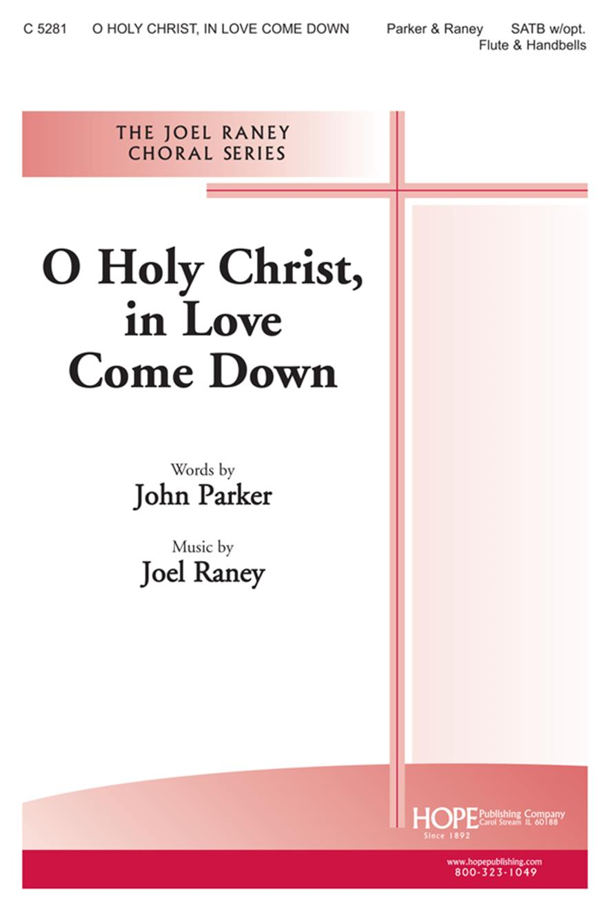 O Holy Christ in Love Come Down - SATB w-opt. Flute and Handbells Cover Image