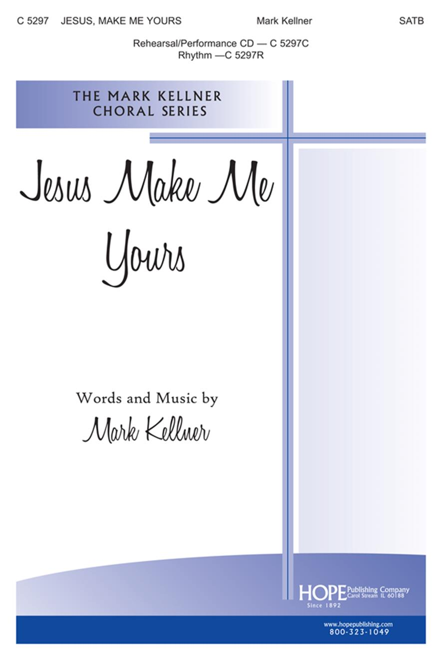 Jesus Make Me Yours - SATB Cover Image