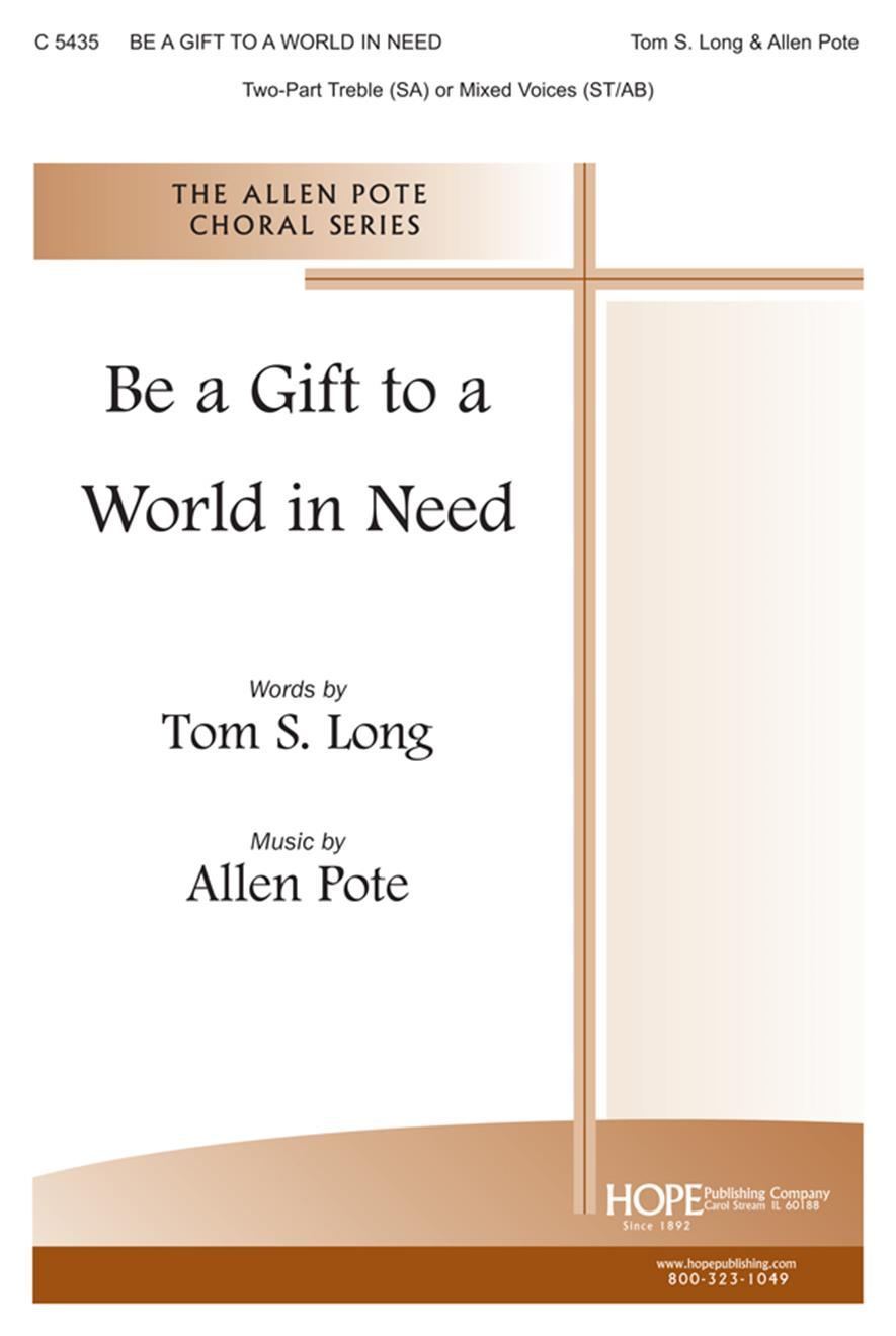 Be a Gift to a World in Need -Two-Part Treble (SA) or Mixed Voices (ST-AB) Cover Image