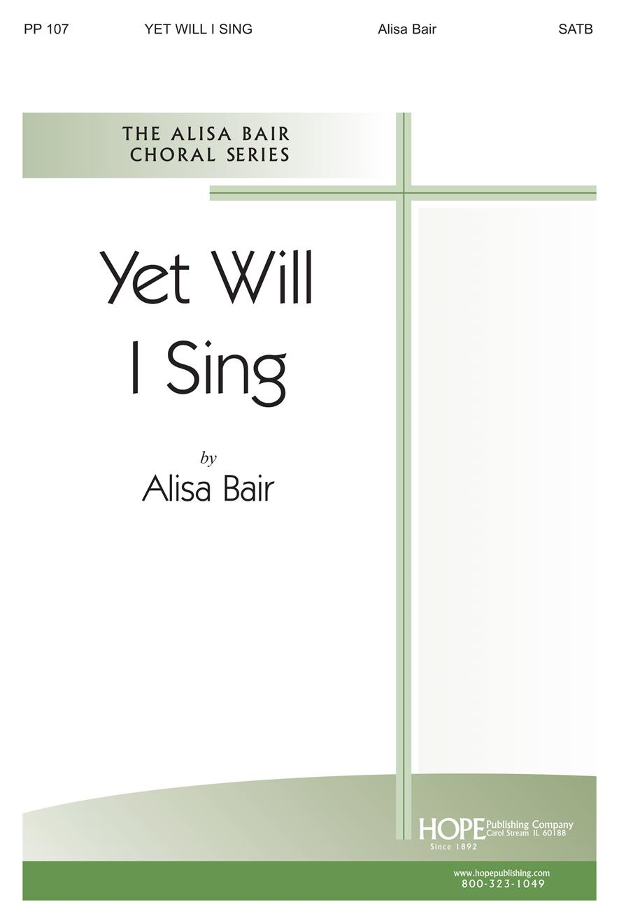 Yet Will I Sing - SATB Cover Image