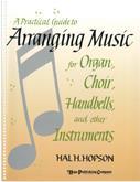 Practical Guide to Arranging Music for Organ, Choir, Handbells & Other Instrum-D