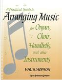Practical Guide to Arranging Music for Organ Choir Handbells and Other Instrum-D Cover Image