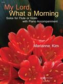 My Lord, What A Morning: Solos For Flute Or Violin W/Piano Accomp.-Cover Image