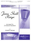 Jesus Shall Reign - 2-3 Octaves Cover Image